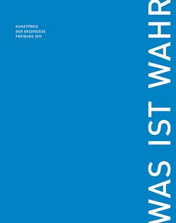 WAS IST WAHR – Kunstpreis der Erzdiözese Freiburg 2019 von von Marschall,  Isabelle