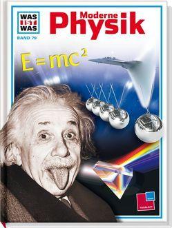 Was ist was, Band 079: Moderne Physik von Kolb,  Arno, Prof. Dr. Übelacker,  Erich