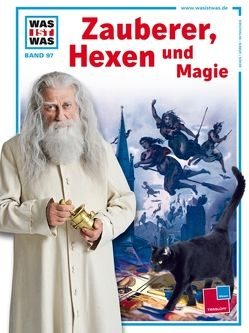 Was ist was, Band 097: Zauberer, Hexen und Magie von Daxelmüller,  Prof. Dr. Christoph, Milan Illustrations Agency,  Filippo Pietrobon