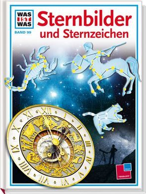 Was ist was, Band 099: Sternbilder und Sternzeichen von Kliemt,  Frank, Müller,  Dieter, Übelacker,  Erich