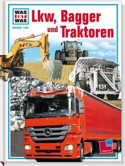 Was ist was, Band 129: Lkw, Bagger und Traktoren von Reimann,  Eberhard, Seifert,  Jochen