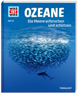 WAS IST WAS Band 143 Ozeane. Die Meere erforschen und schützen von Kunz,  Uli