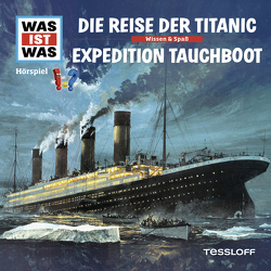 WAS IST WAS Hörspiel. Die Reise der Titanic / Expedition Tauchboot von Baur,  Dr. Manfred, Carlsson,  Anna, Haßler,  Sebastian, Illi,  Günther, Krumbiegel,  Crock, Riedl,  Jakob, Semar,  Kristiane