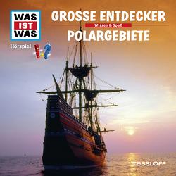 WAS IST WAS Hörspiel. Große Entdecker / Polargebiete. von Bauer,  Matthias, Carlsson,  Anna, Falk,  Matthias, Illi,  Günther, Krumbiegel,  Crock, Riedl,  Jakob