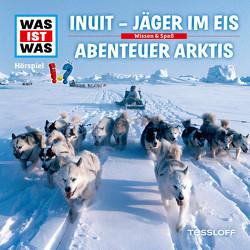 WAS IST WAS Hörspiel. Inuit – Jäger im Eis / Abenteuer Arktis von Baur,  Dr. Manfred, Carlsson,  Anna, Haßler,  Sebastian, Illi,  Günther, Krumbiegel,  Crock, Reinhard,  Matthias, Riedl,  Jakob, Semar,  Kristiane