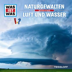 WAS IST WAS Hörspiel. Naturgewalten / Luft und Wasser. von Carlsson,  Anna, Haderer,  Kurt, Hameyer,  Jan, Illi,  Günther, Krumbiegel,  Crock, Riedl,  Jakob