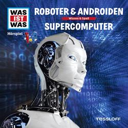 WAS IST WAS Hörspiel. Roboter & Androiden / Supercomputer. von Baur,  Dr. Manfred, Carlsson,  Anna, Hameyer,  Jan, Illi,  Günther, Krumbiegel,  Crock, Riedl,  Jakob, Semar,  Kristiane