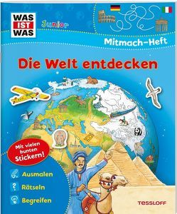 WAS IST WAS Junior Mitmach-Heft Die Welt entdecken von Hennig,  Dirk, Jeremies,  Christian und Fabian, Marti,  Tatjana, Rau,  Katja, Seidel,  Stefan, Vohwinkel,  Astrid, Voigt,  Silke