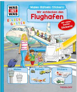 WAS IST WAS Kindergarten Malen Rätseln Stickern Wir entdecken den Flughafen von Beurenmeister,  Corina, Blendinger,  Johannes, Böwer,  Niklas, Döring,  Hans Günther, Haller,  Ute, Paule,  Irmgard, Turnhofer,  Kersti, Wenzel,  Ida