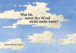 Was ist, wenn der Wind nicht mehr weht? von Lesch,  Ernst-Rainer