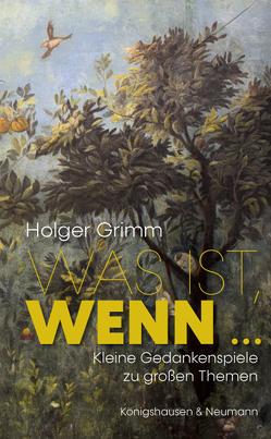 Was ist, wenn … von Grimm,  Holger