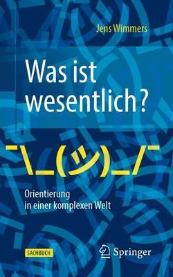 Was ist wesentlich? – Orientierung in einer komplexen Welt von Wimmers,  Jens