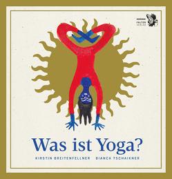 Was ist Yoga? von Breitenfellner,  Kirstin, Tschaikner,  Bianca