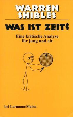 Was ist Zeit? von Schulz,  Ortrun, Shibles,  Warren, Zetzmann,  Hannelore