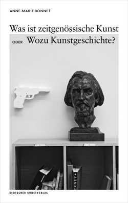 Was ist zeitgenössische Kunst oder Wozu Kunstgeschichte? von Bonnet,  Anne-Marie