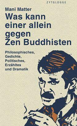 Was kann einer allein gegen Zen Buddhisten von Matter,  Mani
