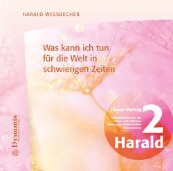 Was kann ich tun für die Welt in schwierigen Zeiten von Wessbecher,  Harald