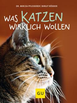 Was Katzen wirklich wollen von Pfleiderer,  Mircea, Rödder,  Birgit