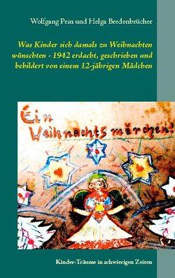 Was Kinder sich damals zu Weihnachten wünschten – 1942 erdacht, geschrieben und bebildert von einem 12-jährigen Mädchen von Bredenbrücher,  Helga, Pein,  Wolfgang