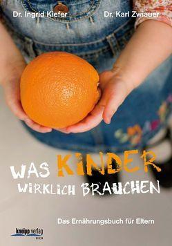 Was Kinder wirklich brauchen von Kiefer,  Ingrid, Zwiauer,  Karl