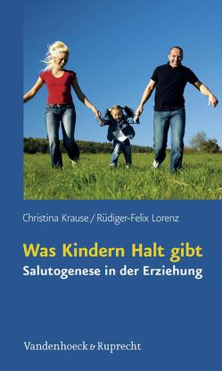 Was Kindern Halt gibt von Krause,  Christina, Lorenz,  Rüdiger-Felix