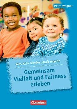 Was Kita-Kinder stark macht / Gemeinsam Vielfalt und Fairness erleben von Heller,  Elke, Preissing,  Christa, Wagner,  Petra