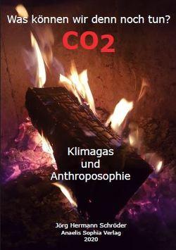 Was können wir denn noch tun? – CO2 Klimagas und Anthroposophie von Schröder,  Jörg Hermann