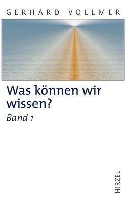 Was können wir wissen? Band 1: Die Natur der Erkenntnis von Lorenz,  Konrad, Vollmer,  Gerhard