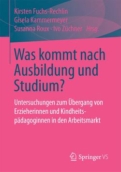 Was kommt nach Ausbildung und Studium? von Fuchs-Rechlin,  Kirsten, Kammermeyer,  Gisela, Roux,  Susanna, Züchner,  Ivo