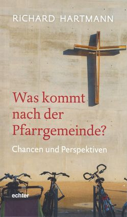 Was kommt nach der Pfarrgemeinde? von Hartmann,  Richard