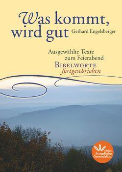 Was kommt, wird gut von Gerhard,  Engelsberger