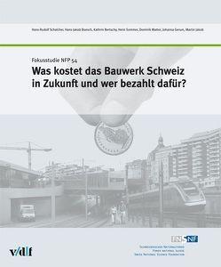 Was kostet das Bauwerk Schweiz in Zukunft und wer bezahlt dafür? von Bertschy,  Kathrin, Boesch,  Hans-Jakob, Gerum,  Johanna, Jakob,  Martin, Matter,  Dominik, Schalcher,  Hans-Rudolf, Sommer,  Heini