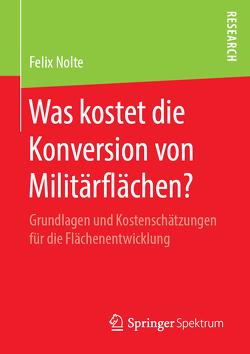 Was kostet die Konversion von Militärflächen? von Nolte,  Felix