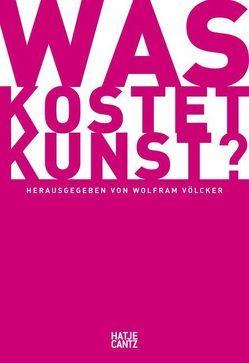 Was kostet Kunst? von Baumberg,  Daniela, Boll,  Dirk, Hanstein,  Henrik, Knebel,  Christian, Mercker,  Florian, Schalhorn,  Andreas, Völcker,  Wolfram, von Klitzing,  Isabel