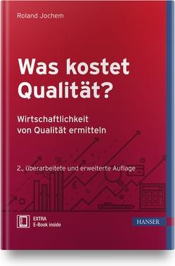 Was kostet Qualität? – Wirtschaftlichkeit von Qualität ermitteln von Jochem,  Roland