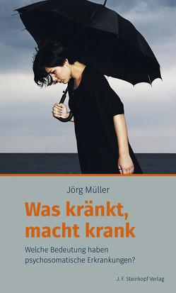 Was kränkt, macht krank von Müller,  Jörg