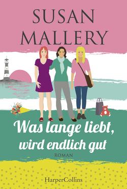 Was lange liebt, wird endlich gut von Mallery,  Susan