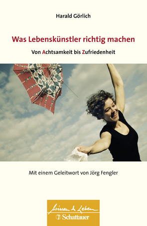 Was Lebenskuenstler richtig machen – von Achtsamkeit bis Zufriedenheit von Fengler,  Joerg, Görlich,  Harald