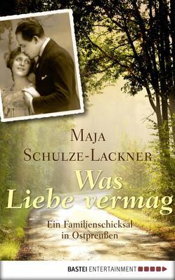 Was Liebe vermag von Schulze-Lackner,  Maja