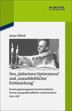 """Von """"jüdischem Optimismus"""" und """"unausbleiblicher Enttäuschung"""" von Ullrich,  Anna"""