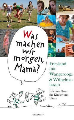 Was machen wir morgen, Mama? Friesland mit Wangerooge & Wilhelmshaven von Düwel,  Alice, Larisch,  Harald, Stelljes,  Wolfgang