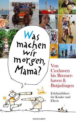 """""""Was machen wir morgen, Mama?"""" Von Cuxhaven bis Bremerhaven & Butjadingen von Düwel,  Alice, Larisch,  Harald, Stelljes,  Wolfgang"""