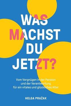 WAS MACHST DU JETZT? von Löffler,  Julia, Pražak,  Felix, Pražak,  Helga