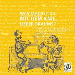 Was machst du mit dem Knie, lieber Brahms? von Ochs,  Siegfried, Pillney,  Karl H, Priegnitz,  Hans, Volkmann,  Joachim, Zitterbart,  Gerrit
