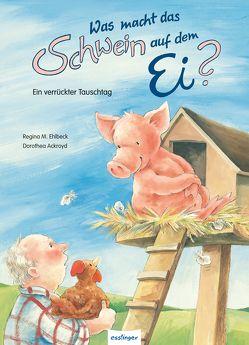 Was macht das Schwein auf dem Ei von Ehlbeck,  Regine M