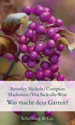 Was macht dein Garten? von Mackenzie,  Compton, Nichols,  Beverley, Nickig,  Marion, Sackville-West,  Vita, Walitzek,  Brigitte