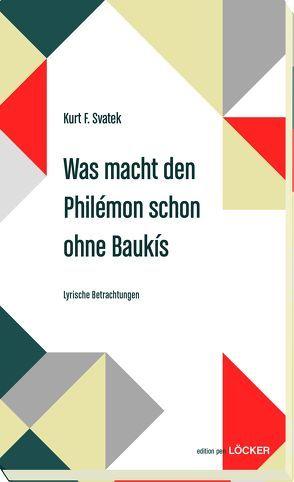 Was macht den Philémon schon ohne Baukis von Svatek,  Kurt F.