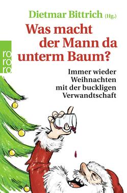 Was macht der Mann da unterm Baum? von Bittrich,  Dietmar