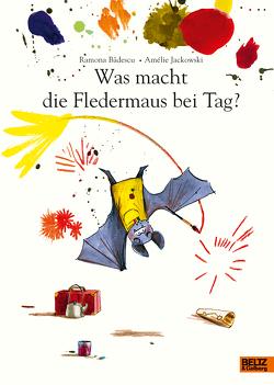 Was macht die Fledermaus bei Tag? von Bădescu,  Ramona, Jackowski,  Amélie, Scheffel,  Tobias