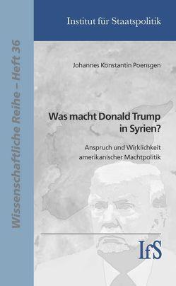 Was macht Donald Trump in Syrien von Poensgen,  Johannes Konstantin